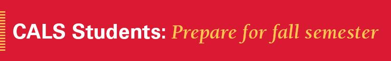 CALS Students: Prepare for fall semester
